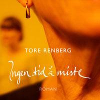 Ingen tid å miste - Tore Renberg