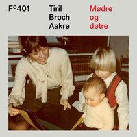Mødre og døtre - Tiril Broch Aakre