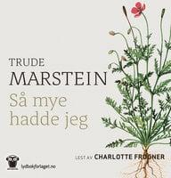 Så mye hadde jeg - Trude Marstein