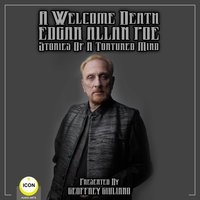 A Welcome Death: Edgar Allan Poe – Stories Of A Tortured Mind - Edgar Allan Poe