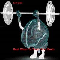 Best Ways To Train Your Brain - Erick Smith