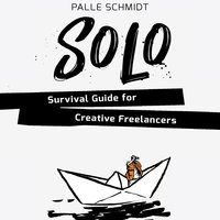 Solo – Survival Guide for Creative Freelancers - Palle Schmidt