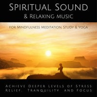 Spiritual Sound & Relaxing Music for Mindfulness Meditation, Study & Yoga - Yella A. Deeken