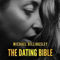 The Dating Bible: The Playbook to Win Women with Charm and Charisma and Date Girls of Your Dreams - Michael Billingsley