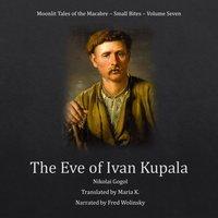 The Eve of Ivan Kupala (Moonlit Tales of the Macabre – Small Bites Book 7) - Nikolai Gogol