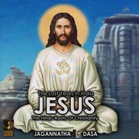 The Lost Years In India – Jesus The Hindu Roots Of Christianity - Jagannatha Dasa