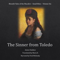 The Sinner from Toledo (Moonlit Tales of the Macabre – Small Bites Book 6) - Anton Chekhov
