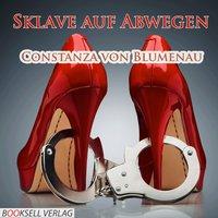 Sklave auf Abwegen - Ungehorsam wird bestraft - Constanza von Blumenau