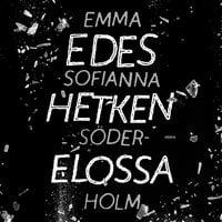 Edes hetken elossa - Emma Sofianna Söderholm