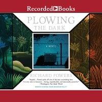 Plowing the Dark - Richard Powers