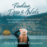 Finding Deep and Wide - Shellie Rushing Tomlinson