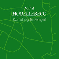 Kartet og terrenget - Michel Houellebecq