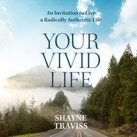 Your Vivid Life - Shayne Traviss