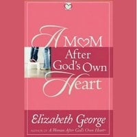A Mom After God's Own Heart - Elizabeth George
