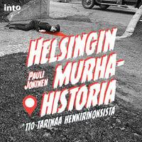 Helsingin murhahistoria - 110 tarinaa henkirikoksista - Pauli Jokinen