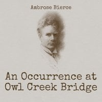 An Occurrence at Owl Creek Bridge - Ambrose Bierce