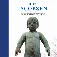 På randen av Vigeland - Roy Jacobsen