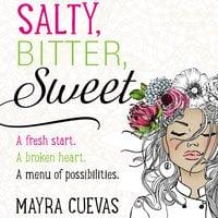 Salty, Bitter, Sweet - Mayra Cuevas