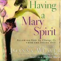 Having a Mary Spirit - Joanna Weaver