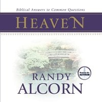 Heaven: Biblical Answers to Common Questions - Randy Alcorn