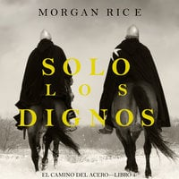 Solo los Dignos (El Camino del Acero—Libro 1) - Morgan Rice