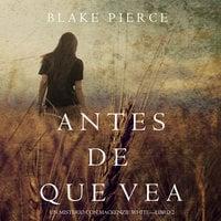 Antes de Que Vea (Un Misterio con Mackenzie White—Libro 2) - Blake Pierce