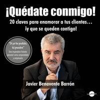 ¡Quédate conmigo! - Javier Benavente Barrón