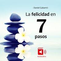 La felicidad en 7 pasos - Daniel Gabarró