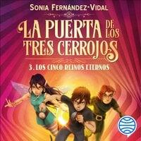 La puerta de los tres cerrojos 3. Los cinco reinos eternos - Sónia Fernández-Vidal