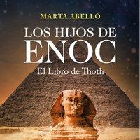 Los hijos de Enoc. El Libro de Thoth - Marta Abelló
