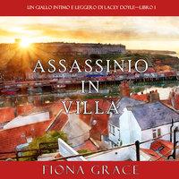Assassinio in villa (Un giallo intimo e leggero di Lacey Doyle—Libro 1) - Fiona Grace
