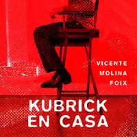 Kubrick en casa - Vicente Molina Foix