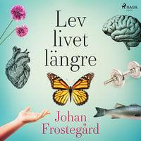Lev livet längre - Johan Frostegård
