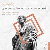 Gladyatör Kararını Arenada Verir - Seneca - Seneca, Özlem Küskü