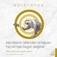 Kendisinin Efendisi Olmayan Hiç Kimse Özgür Değildir - Epiktetos - Epiktetos, Aslı Perker
