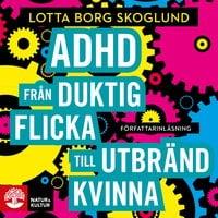 Adhd - Från duktig flicka till utbränd kvinna - Lotta Borg Skoglund, Lotta Borg