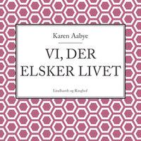 Vi, der elsker livet - Karen Aabye