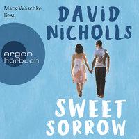 Sweet Sorrow: Weil die erste Liebe unvergesslich ist - David Nicholls