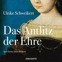 Elisabeth - Band 2: Das Antlitz der Ehre - Ulrike Schweikert