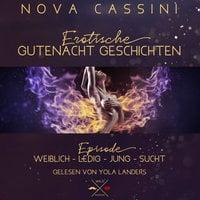 Erotische Gutenacht Geschichten - Band 7: weiblich - ledig - jung - sucht - Nova Cassini