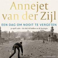 Een dag om nooit te vergeten - Annejet van der Zijl
