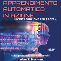 Apprendimento Automatico in Azione - Alan T. Norman