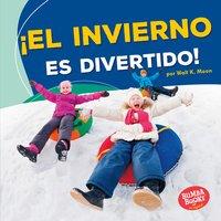 ¡El invierno es divertido! (Winter Is Fun!) - Walt K. Moon