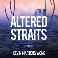 Altered Straits - Kevin Martens Wong