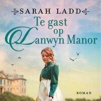 Te gast op Lanwyn Manor - Sarah Ladd