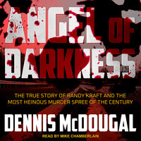 Angel of Darkness: The True Story of Randy Kraft and the Most Heinous Murder Spree of the Century - Dennis McDougal