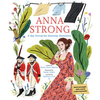 Anna Strong: A Spy During the American Revolution - Sarah Glenn Marsh