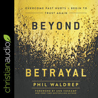 Beyond Betrayal: Overcome Past Hurts and Begin to Trust Again - Phil Waldrep