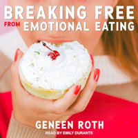 Breaking Free from Emotional Eating - Geneen Roth