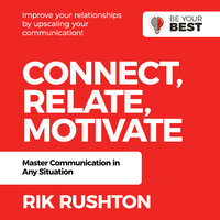 Connect Relate Motivate: Master Communication in Any Situation - Rik Rushton